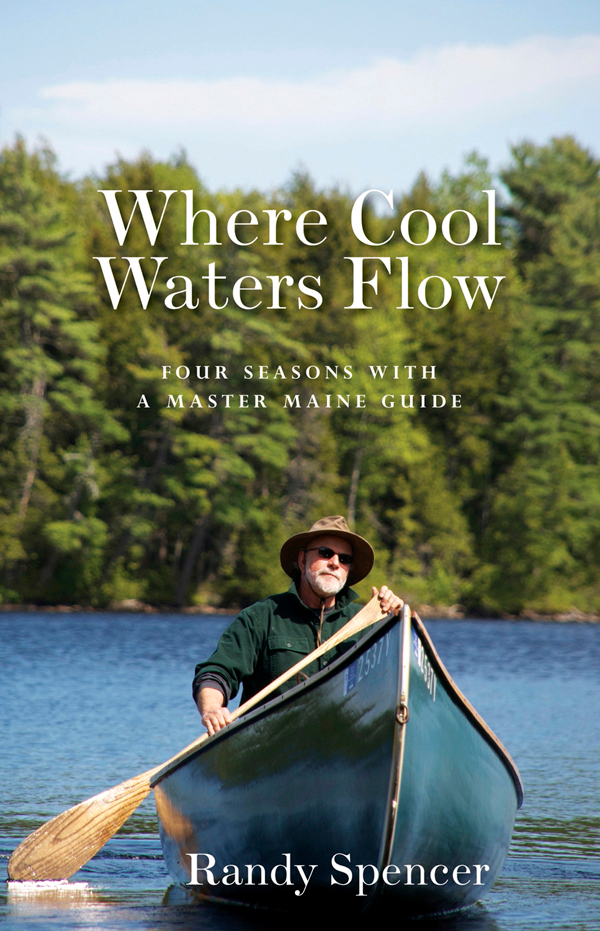 Where Cool Waters Flow, book by Randy Spencer, master Maine Guide.