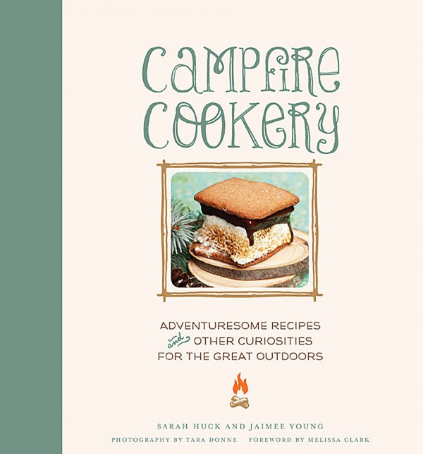 &quotCampfire Cookery: Adventuresome Recipes and Other Curiosities for the Great Outdoors&quot (Stewart, Tabori & Chang, 304 pp., $29.95) is a curiosity in itself.