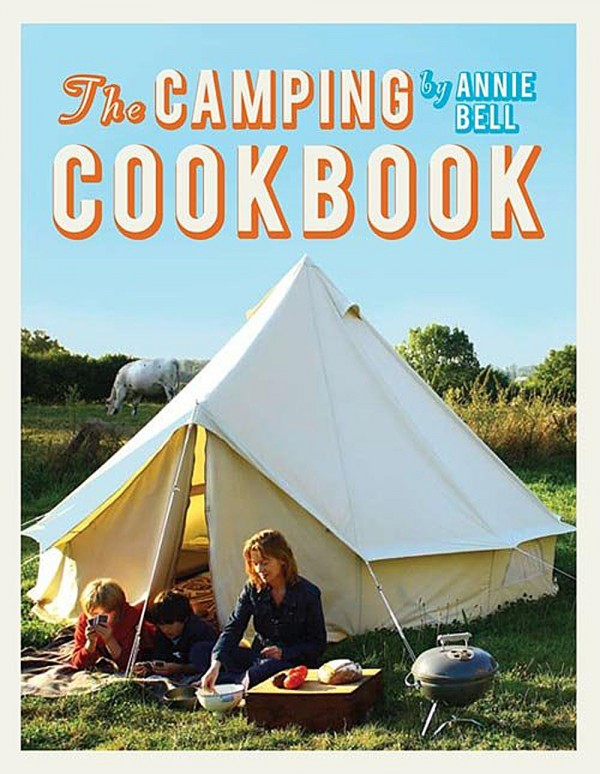 Annie Bell's new &quotCamping Cookbook: 95 Inspirational Recipes, From Hearty Brunches to Campfire Suppers&quot (Kyle Books, 176 pp., $16.95).