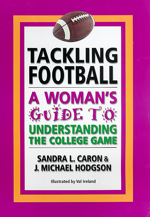 """Tackling Football: A Woman's Guide to Understanding the College Game,"" is an all-weather spiral-bound book with laminated pages that costs $17.99. The paperback version is $14.99 and an Amazon Kindle edition is $2.99."