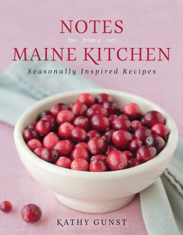 "Kathy Gunst's new cookbook, ""Notes From a Maine Kitchen: Seasonally Inspired Recipes,"" isn't just another collection of Maine recipes. It's her love letter to her adopted home state, and to the kitchens all across the state that produce the food synonymous with Maine."