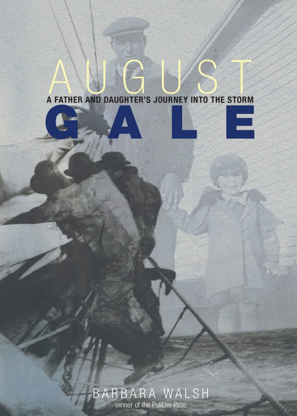 &quotAugust Gale: A Father and Daughter's Journey into the Storm,&quot by Barbara Walsh.