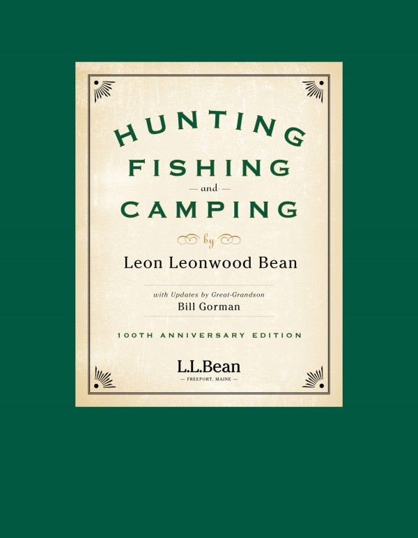 As part of its 100th anniversary celebration L.L. Bean has updated an old classic, &quotHunting, Fishing and Camping,&quot which was originally written by the company's founder in 1942.