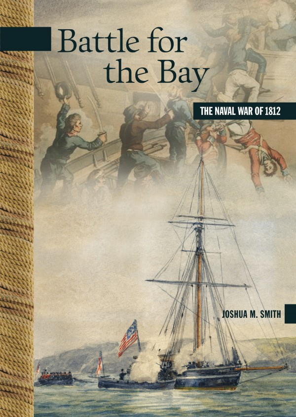 The cover of Joshua Smith's book, &quotThe Battle of the Bay -- The Naval War of 1812,&quot about the hostilities between the U.S. and Great Britain in Passamaquoddy Bay.