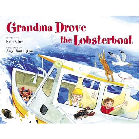 In her &quotGrandma Drove the Lobsterboat,&quot author Katie Clark takes children along as Grandma takes the lobsterboat's helm for the first time.