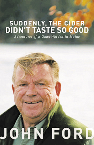 Retired Maine game warden John Ford talks about his work in &quotSuddenly, the Cider Didn't Taste So Good.&quot