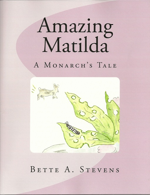 AMAZING MATILDA: A Monarch's Tale by Bette A. Stevens