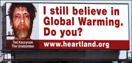 Last May, the Heartland Institute posted a billboard comparing those who believe in global warming to domestic terrorist Theodore Kaczynski.