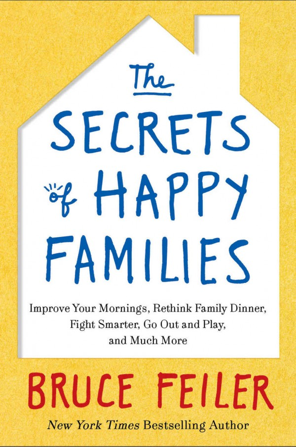 &quotThe Secrets of Happy Families: Improve Your Mornings, Rethink Family Dinner, Fight Smarter, Go Out and Play, and Much More&quot by Bruce Feiler (William Morrow, $25.99).