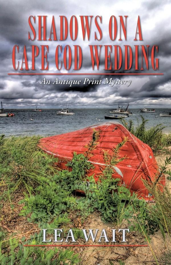 """Shadows on a Cape Cod Wedding: An Antique Print Mystery,"" by Lea Wait"