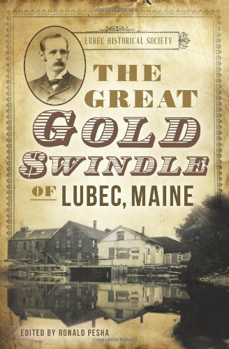 """The Great Gold Swindle of Lubec, Maine,"" edited by Ronald Pesha"