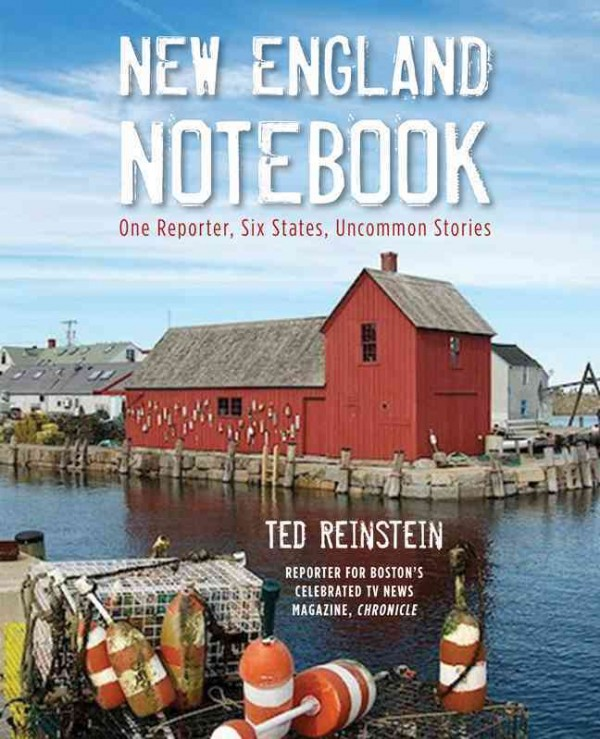 """New England Notebook: One Reporter, Six States, Uncommon Stories,"" by Ted Reinstein"