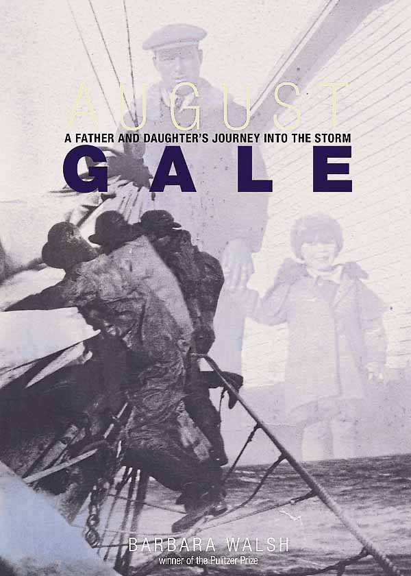&quotAugust Gale: A Father and Daughter's Journey into the Storm&quot is the recent book released by Pulitzer Prize-winning author Barbara Walsh.