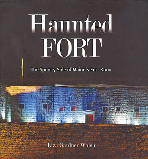 Liza Gardner has written &quotHaunted Fort: The Spooky Side of Maine's Fort Knox.
