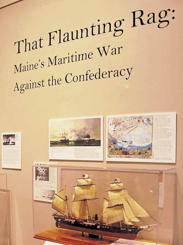 The Maine Civil War Trail exhibit at the Maine Maritime Museum in Bath is titled &quotThat Flaunting Rag: Maine's Maritime War Against the Confederacy.&quot The exhibit details the effect that the Civil War had on Maine's maritime commerce.