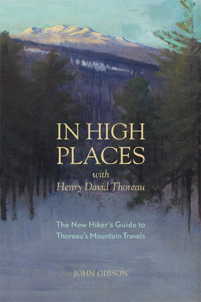 &quotIn High Places with Henry David Thoreau: The New Hiker's Guide to Thoreau's Mountain Travels,&quot by John Gibson, published June 2013.