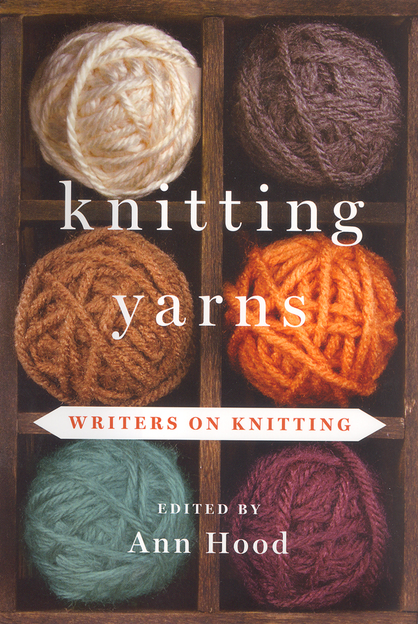 Well-known authors including Jane Smiley, Anita Shreve, Ann Patchett and Andre Dubus III write about knitting in &quotKnitting Yarns.&quot