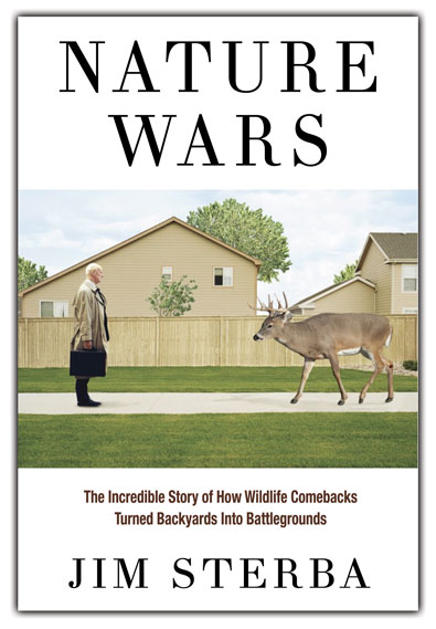 """It's a jungle out there - and we're living in it. Jim Sterba's Nature Wars is a smart, stylish and altogether provocative account of how we are confounded by that which we claim to hold so dear - Mother Nature and all her creatures moving in right next door."""
