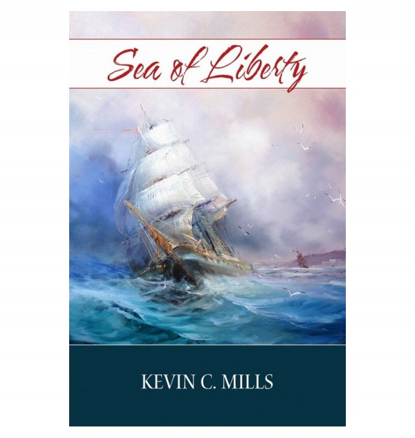 Sea of Liberty is the latest historical novel by award-winning journalist and author Kevin C. Mills