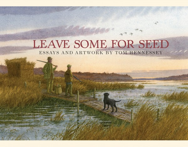 The cover of Tom Hennessey's &quotLeave Some for Seed&quot