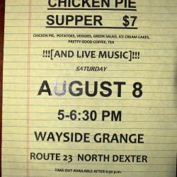 Chicken Pie supper Sat. Aug. 8, 5- 6:30 pm at Dexter Wayside Grange.  Tix $7.  FMI 924-5711