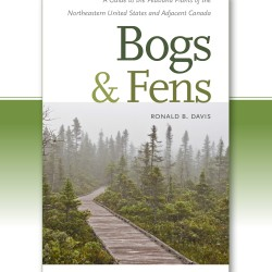 """Bogs and Fens: A Guide to Peatland Plants of the Northeastern United States and Adjacent Canada,"" by Ronald B. Davis, was released June 7 by the University Press of New England. Davis, a retired professor who lives in Orono, has devoted more than two decades to the study of peatlands and is the founder of the Orono Bog Boardwalk."