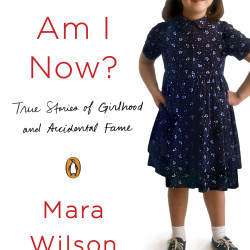 """""""Where Am I Now?: True Stories of Girlhood and Accidental Fame"""" by Mara Wilson"""