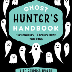 """Ghost Hunter's Handbook,"" by Liza Gardner Walsh"