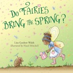 """Do Fairies Bring the Spring?"" is a new book by Liza Gardner Walsh and illustrated by Hazel Mitchell. It's published by Down East."