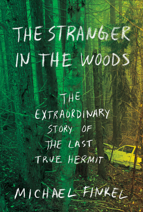 &quotThe Stranger in the Woods,&quot by Michael Finkel