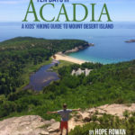 """Ten Days in Acadia: A Kids' Hiking Guide to Mount Desert Island"" by Hope Rowan of Southwest Harbor, published by Islandport Press in May of 2017."